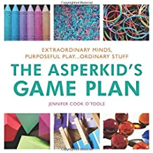 The Asperkid's Game Plan: Extraordinary Minds, Purposeful Play... Ordinary Stuff by Jennifer Cook O'Toole (2014-04-21)