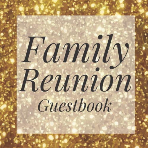 Family Reunion Guestbook: Gold Glitter Guest Event Signing Book - Visitor Message Log Organizer w/ Photo Space - Name Registry Comment Advice Well ... Present for Special Memories/Party Reception