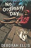 No Ordinary Day, Deborah Ellis, 1554981344