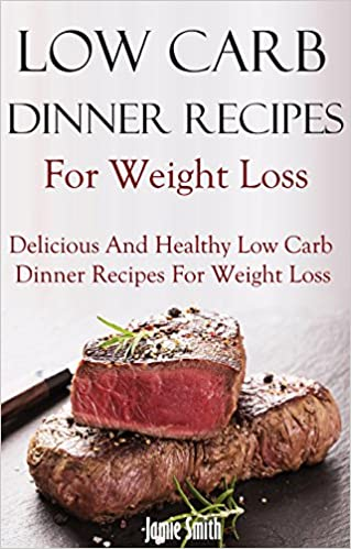 Low Carb Dinner Recipes: Healthy And Delicious Low Carb Diet Main Dish Recipes (Low Carb Cookbook)