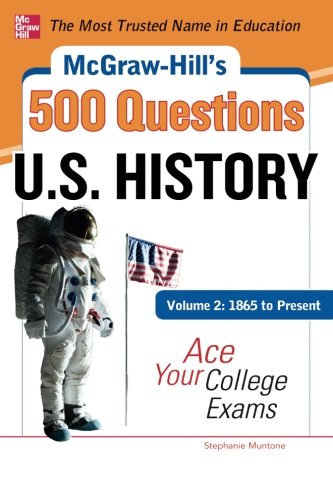 McGraw-Hill's 500 U.S. History Questions, Volume 2: 1865 to Present: Ace Your College Exams: 3 Reading Tests + 3 Writing Tests + 3 Mathematics Tests (McGraw-Hill's 500 Questions)