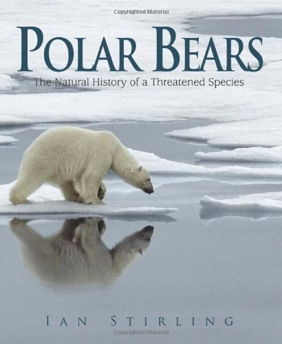 Polar Bears: A Natural History of a Threatened Species by Ian Stirling (May 17 2011)