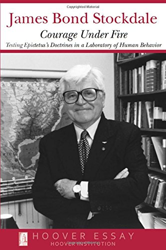 Courage Under Fire: Testing Epictetus's Doctrines in a Laboratory of Human Behavior (Hoover Essays) from Brand: Hoover Institution Press