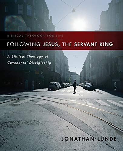 Following Jesus, the Servant King: A Biblical Theology of Covenantal Discipleship (Biblical Theology for Life) (God Of The Living A Biblical Theology)