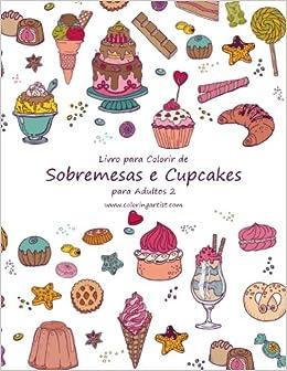 Livro para Colorir de Sobremesas e Cupcakes para Adultos 2: Volume 2