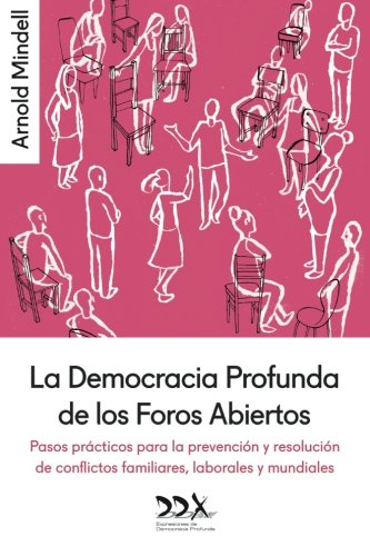 La Democracia Profunda de los Foros Abiertos: Pasos practicos para la prevencion y resolucion de conflictos familiares, laborales y mundiales (Spanish Edition) [Arnold Mindell] (Tapa Blanda)