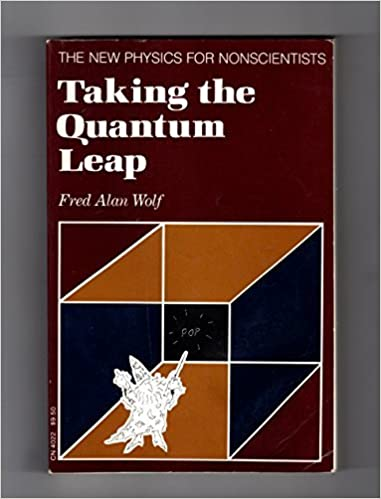 Taking the quantum leap: The new physics for nonscientists by Fred Alan Wolf (1981-12-23)