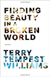 Finding Beauty in a Broken World, Terry Tempest Williams, 0375420789