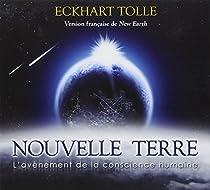 Nouvelle Terre : L'avènement de la conscience humaine par Tolle
