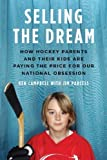 img - for Selling the Dream: How Hockey Parents and Their Kids Are Paying the Price for Our National Obsession by Ken Campbell (Jan 22 2013) book / textbook / text book