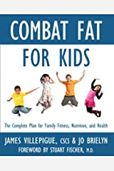 Combat Fat for Kids: The Complete Plan for Family Fitness, Nutrition, and Health Kindle Edition