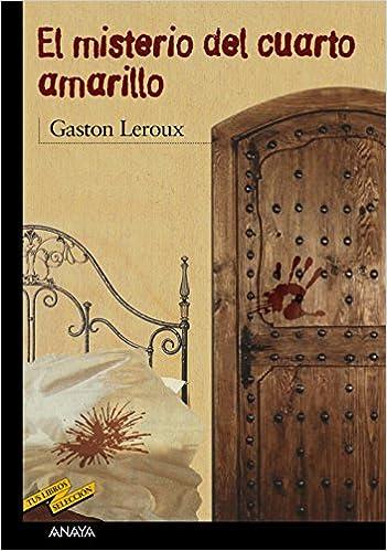 El misterio del cuarto amarillo Clásicos - Tus Libros-Selección: Amazon.es: Gaston Leroux, Enrique Flores, Joëlle Eyheramonno: Libros