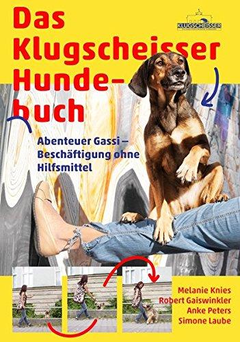 Das Klugscheisser Hundebuch  Abenteuer Gassi – Beschäftigung Ohne Hilfsmittel