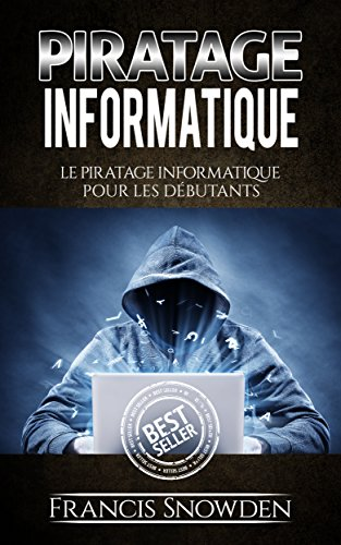 Piratage Informatique: Le Pirate Informatique Pour Les Débutants (Piratage Informatique, Piratage, Ordinateurs, Hacker, Hack) (French Edition)