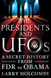 The Presidents and UFOs: A Secret History from FDR to Obama