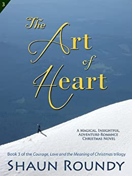 The Art of Heart (Courage, Love and the Meaning of Christmas Book 3) by [Roundy, Shaun]