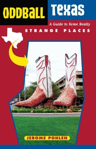 Oddball Texas: A Guide to Some Really Strange Places (Oddball series)