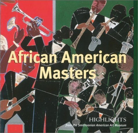 Books : African American Masters: Highlights from the Smithsonian American Art Museum by Gwen Everett (2003-07-01)