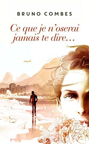 Ce que je n'oserai jamais te dire... (French Edition)