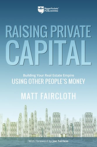 Raising Private Capital: Building Your Real Estate Empire Using Other People's Money (Find The Best Venture Capital)