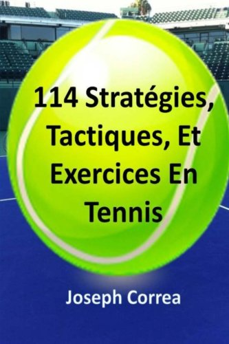 114 Strategies, Tactiques, Et Exercices En Tennis (French Edition) by CreateSpace Independent Publishing Platform