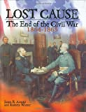 img - for Lost Cause: The End of the Civil War, 1864-1865 book / textbook / text book