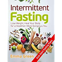 Intermittent Fasting: Lose Weight, Heal Your Body for a Healthier, More Gorgeous You (intermittent fasting cookbook, intermittent fasting, fastdiet)