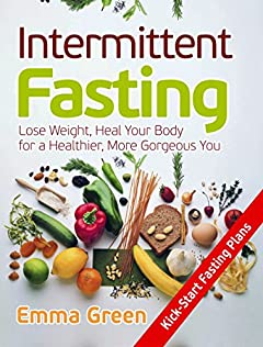 Intermittent Fasting: Lose Weight, Heal Your Body for a Healthier, More Gorgeous You