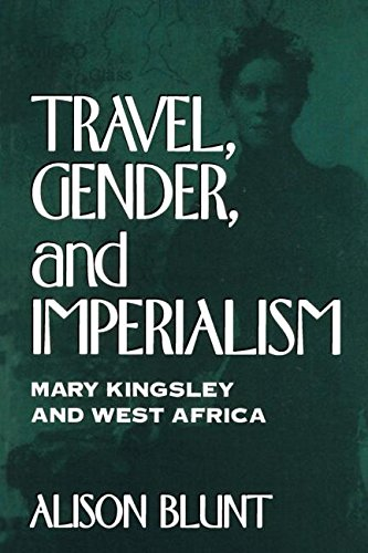 Travel, Gender, and Imperialism: Mary Kingsley and West Africa (Mappings: Society/Theory/Space)