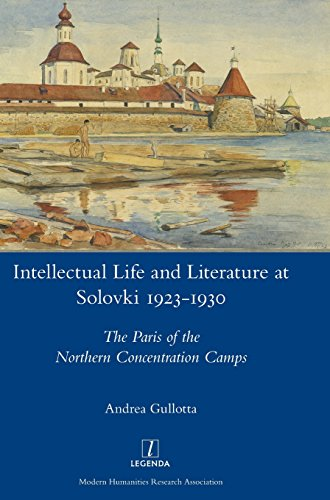 Intellectual Life and Literature at Solovki 1923-1930: The Paris of the Northern Concentration Camps (Legenda)