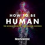 How to Be Human: Consciousness, Language and 48 More Things That Make You You |  New Scientist