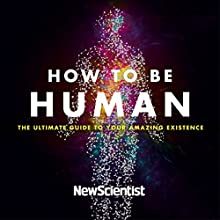 How to Be Human: Consciousness, Language and 48 More Things That Make You You Audiobook by  New Scientist Narrated by David Thorpe