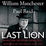 The Last Lion: Winston Spencer Churchill, Volume 3: Defender of the Realm, 1940-1965 | William Manchester,Paul Reid