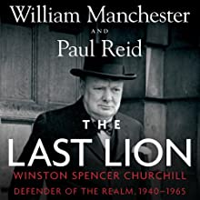 The Last Lion: Winston Spencer Churchill, Volume 3: Defender of the Realm, 1940-1965 Audiobook by William Manchester, Paul Reid Narrated by Paul Reid, Clive Chafer