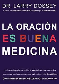 La oración es buena medicina: Cómo cosechar los beneficios curativos de la oración (Spanish Edition) by [Dossey, Larry]