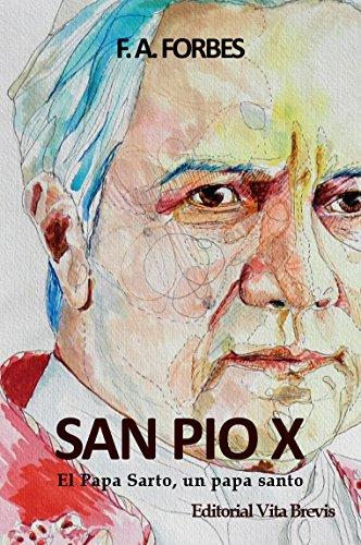 Descargar Libro San Pío X: El Papa Sarto, Un Papa Santo F.a. Forbes