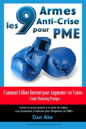 9 Armes Anti-Crise pour PME Comment Utiliser Internet pour Augmenter vos Ventes Guide Business Marketing Pratique: Guide marketing internet pratique (French Edition) PDF