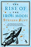 The Rise of the Iron Moon, Stephen Hunt, 076532766X