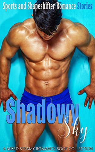 Shadowy Sky: Sports and Shape Shifter Romance (A Mixed Steamy Romance Book Collection)