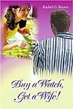 Buy a Watch, Get a Wife!, Rachel Brown, 0595383610