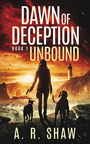 Unbound: A Post-Apocalyptic Survival Thriller Series (Dawn of Deception Book 1) by [Shaw, A. R.]