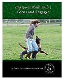 Dog Sports Skills:  Focus and Engage! (Volume 4)