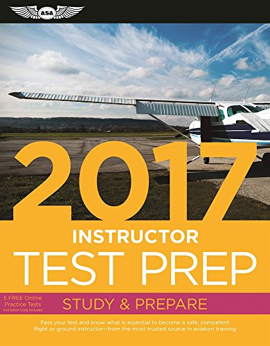 Instructor Test Prep 2017 Book and Tutorial Software Bundle: Study & Prepare: Pass your test and know what is essential to become a safe, competent ... in aviation training (Test Prep series) (Bundle Skills Software)