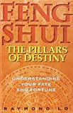 Feng Shui: The Pillars of Destiny (Understanding Your Fate and Fortune)