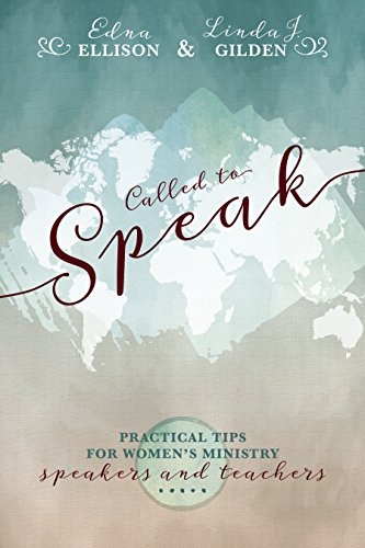 Called to Speak: Practical Tips for Women's Ministry Speakers and Teachers by [Ellison, Edna, Gilden, Linda J.]