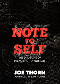 Note to Self (Foreword by Sam Storms): The Discipline of Preaching to Yourself by [Thorn, Joe]