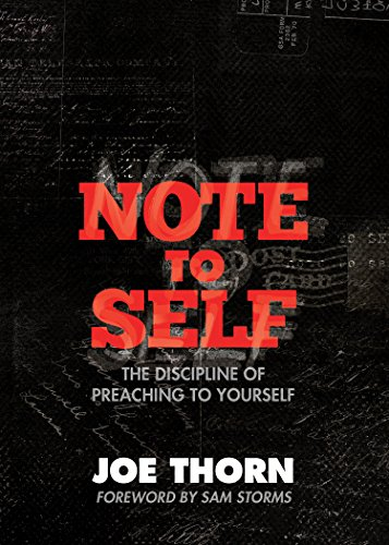 Note to Self (Foreword by Sam Storms): The Discipline of Preaching to Yourself (English Edition)