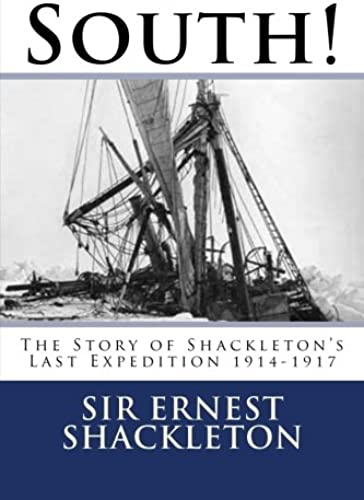 South!: The Story of Shackleton's Last Expedition 1914 1917