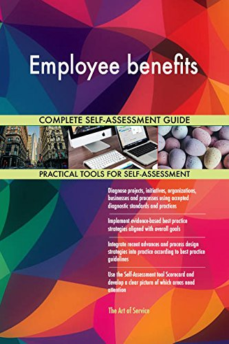 Employee benefits All-Inclusive Self-Assessment - More than 650 Success Criteria, Instant Visual Insights, Comprehensive Spreadsheet Dashboard, Auto-Prioritized for Quick Results