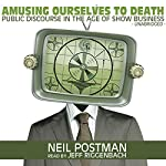 Amusing Ourselves to Death: Public Discourse in the Age of Show Business | Neil Postman